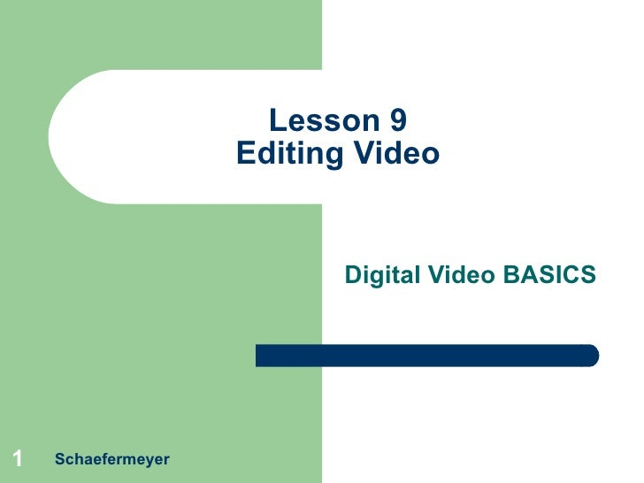Lesson 9 Editing Video Digital Video BASICS Schaefermeyer