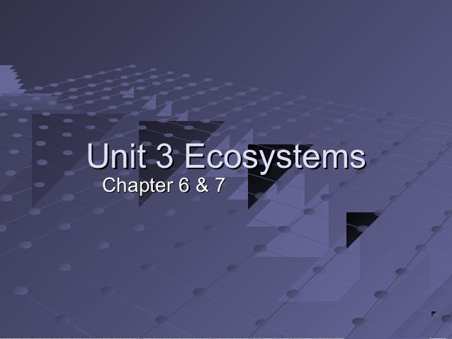 Unit 3 EcosystemsChapter 6 & 7