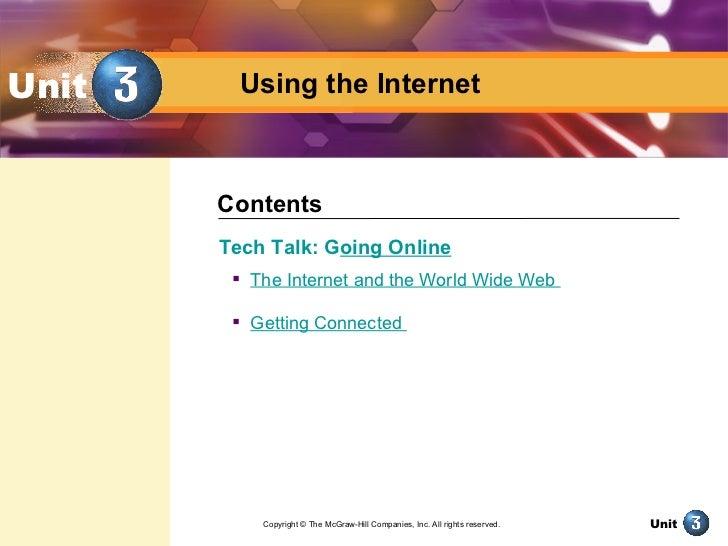 Using the Internet   Unit <ul><li>Tech Talk: G oing Online </li></ul><ul><ul><li>The Internet and the World Wide Web  </li...