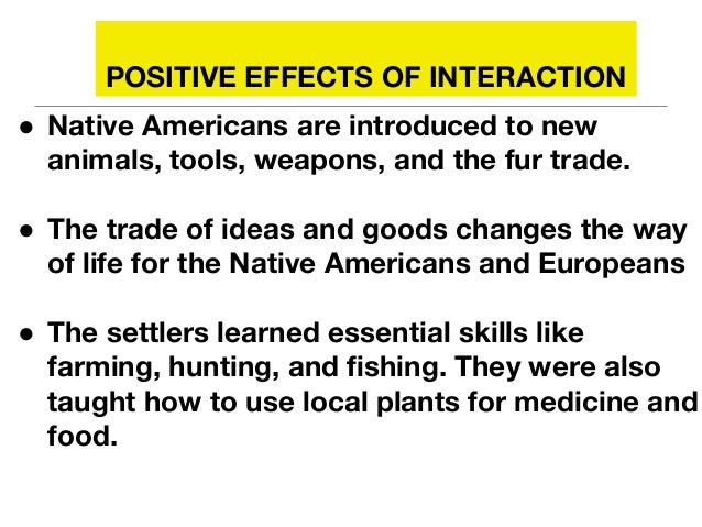 european interactions with native americans Essential understanding: the interactions between american indians and europeans sometimes led to cooperation and other times resulted in conflict - european & native american interactions sol usi 4b.
