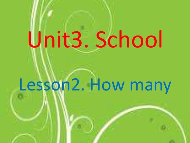 Unit3. SchoolLesson2. How many