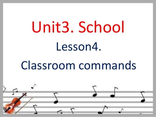 Unit3. School       Lesson4.Classroom commands