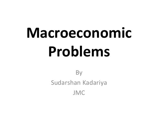 Macroeconomic Problems By Sudarshan Kadariya JMC