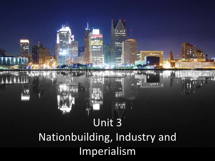Unit 3Nationbuilding, Industry and       Imperialism