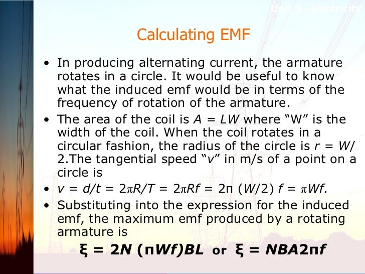 Calculating EMF  <ul><li>In producing alternating current, the armature rotates in a circle. It would be useful to know wh...