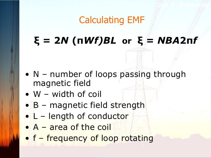 Calculating EMF  <ul><li>ξ = 2 N  (π Wf)BL   or  ξ =  NBA 2π f   </li></ul><ul><li>N – number of loops passing through mag...