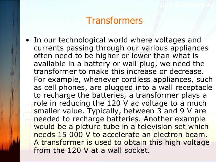 Transformers  <ul><li>In our technological world where voltages and currents passing through our various appliances often ...