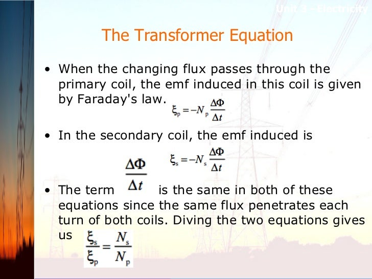 The Transformer Equation  <ul><li>When the changing flux passes through the primary coil, the emf induced in this coil is ...