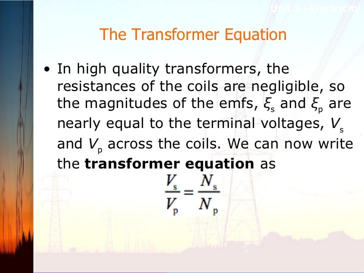 The Transformer Equation  <ul><li>In high quality transformers, the resistances of the coils are negligible, so the magnit...