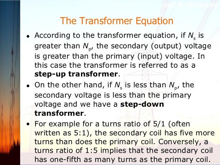 The Transformer Equation  <ul><li>According to the transformer equation, if  N s  is greater than  N p , the secondary (ou...