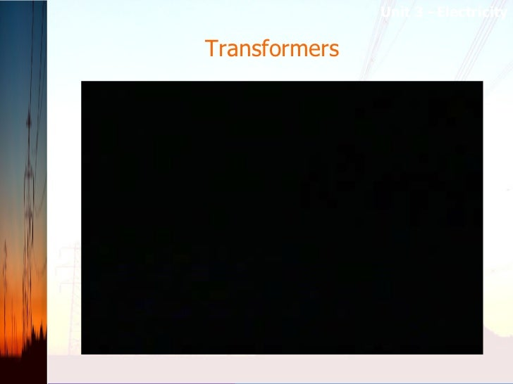 Transformers  Unit 3 –Electricity