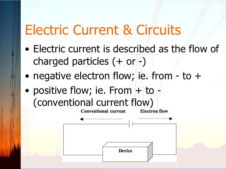 Electric Current & Circuits <ul><li>Electric current is described as the flow of charged particles (+ or -) </li></ul><ul>...