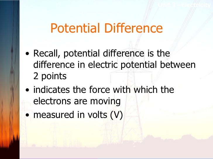 Potential Difference <ul><li>Recall, potential difference is the difference in electric potential between 2 points </li></...