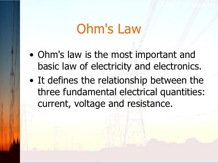 Ohm's Law <ul><li>Ohm's law is the most important and basic law of electricity and electronics.  </li></ul><ul><li>It defi...
