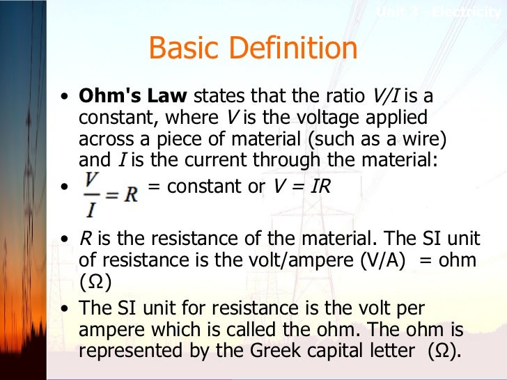 Basic Definition <ul><li>Ohm's Law  states that the ratio  V/I  is a constant, where  V  is the voltage applied across a p...