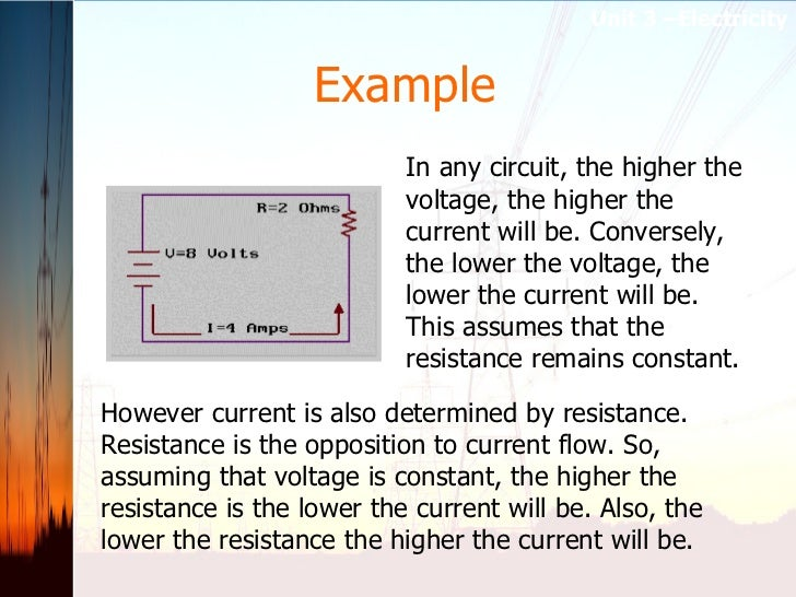 Example In any circuit, the higher the voltage, the higher the current will be. Conversely, the lower the voltage, the low...