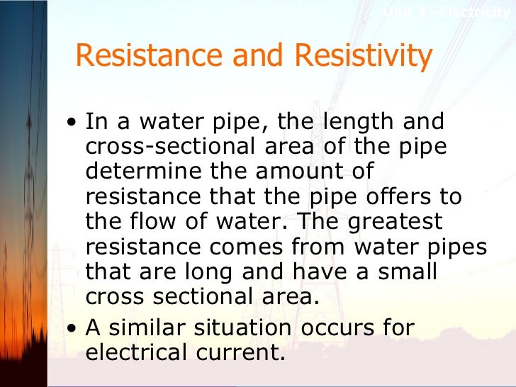 Resistance and Resistivity   <ul><li>In a water pipe, the length and cross-sectional area of the pipe determine the amount...