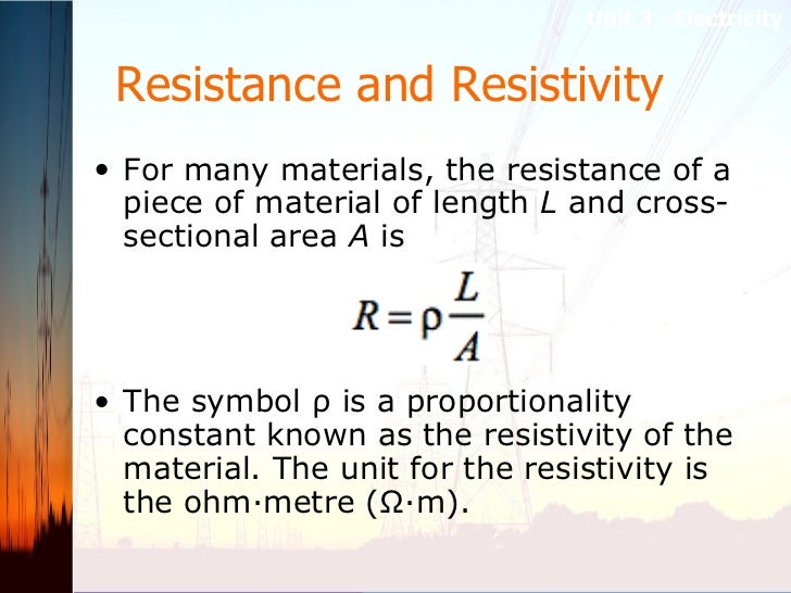 Resistance and Resistivity   <ul><li>For many materials, the resistance of a piece of material of length L  and cross-sec...