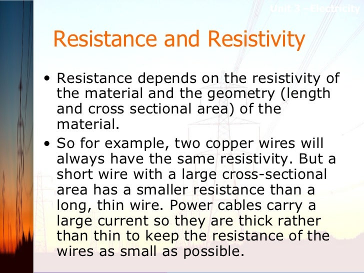 Resistance and Resistivity   <ul><li>Resistance depends on the resistivity of the material and the geometry (length and cr...