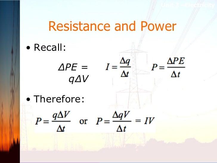 Resistance and Power   <ul><li>Recall: </li></ul><ul><li>Therefore: </li></ul>Unit 3 –Electricity ΔPE = qΔV