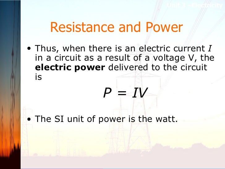 Resistance and Power   <ul><li>Thus, when there is an electric current  I  in a circuit as a result of a voltage V, the  e...