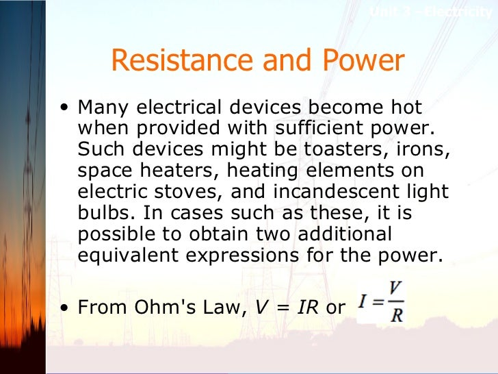 Resistance and Power   <ul><li>Many electrical devices become hot when provided with sufficient power. Such devices might ...