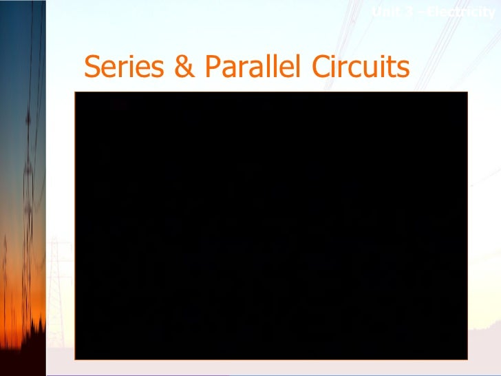 Series & Parallel Circuits   Unit 3 –Electricity