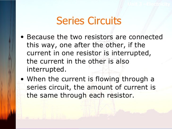 Series Circuits   <ul><li>Because the two resistors are connected this way, one after the other, if the current in one res...