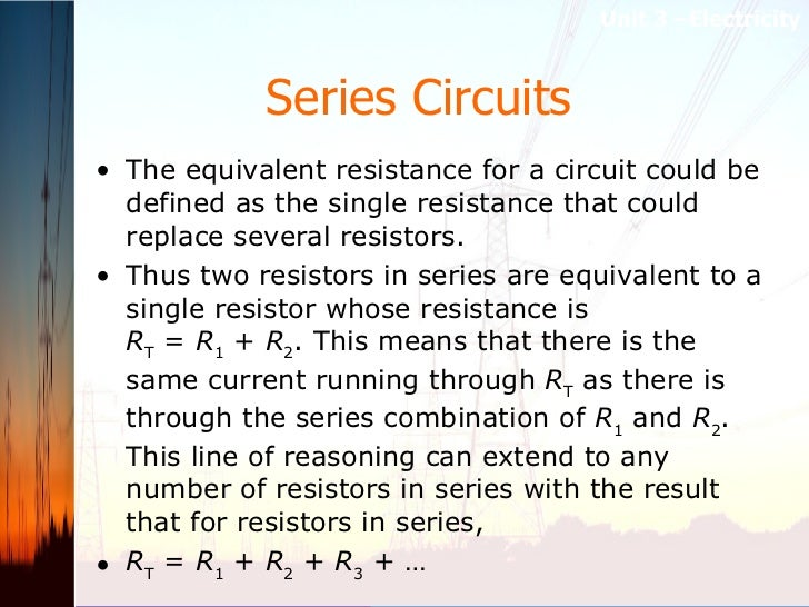 Series Circuits   <ul><li>The equivalent resistance for a circuit could be defined as the single resistance that could rep...