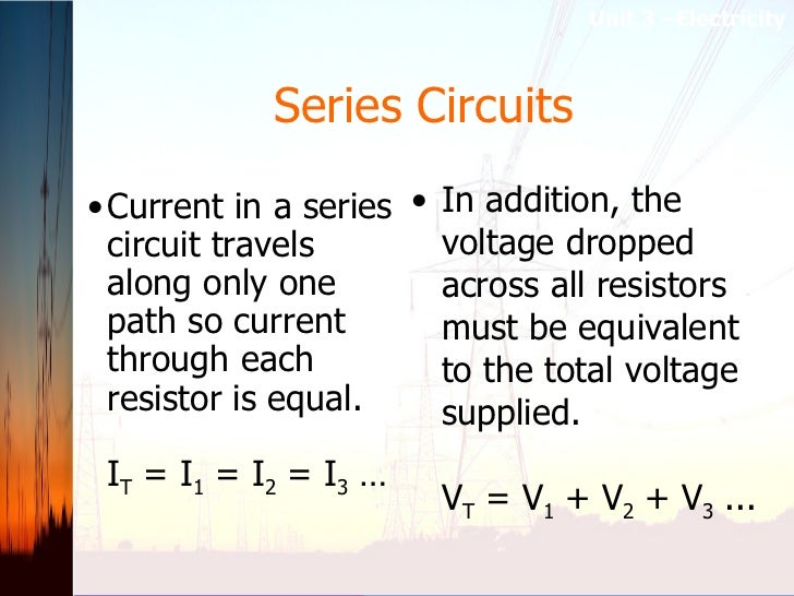 Series Circuits <ul><ul><ul><li>Current in a series circuit travels along only one path so current through each resistor i...