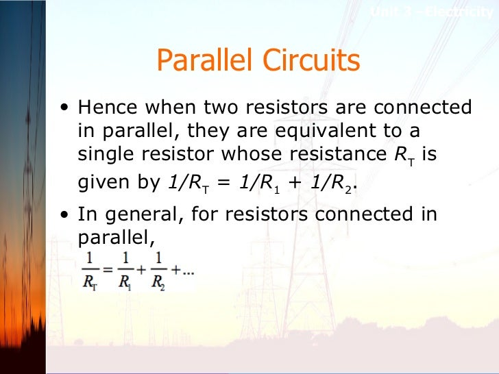 Parallel Circuits   <ul><li>Hence when two resistors are connected in parallel, they are equivalent to a single resistor w...