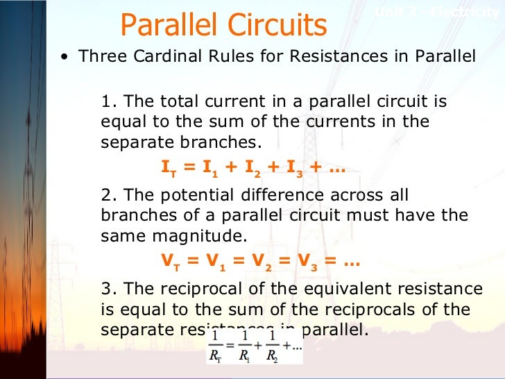 Parallel Circuits   <ul><li>Three Cardinal Rules for Resistances in Parallel  </li></ul><ul><ul><li>1. The total current ...