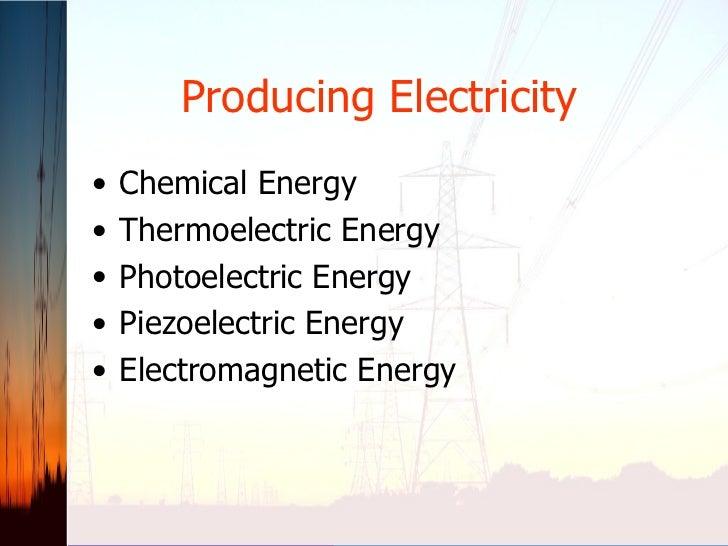 Producing Electricity <ul><li>Chemical Energy </li></ul><ul><li>Thermoelectric Energy </li></ul><ul><li>Photoelectric Ener...