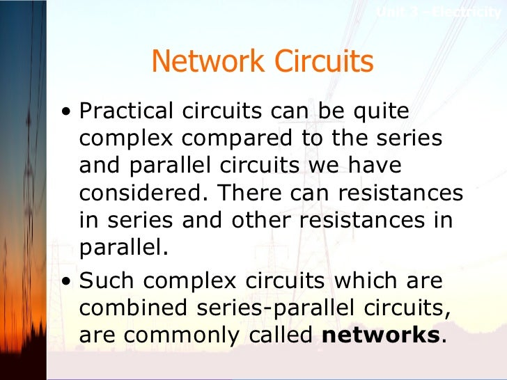 Network Circuits   <ul><li>Practical circuits can be quite complex compared to the series and parallel circuits we have co...