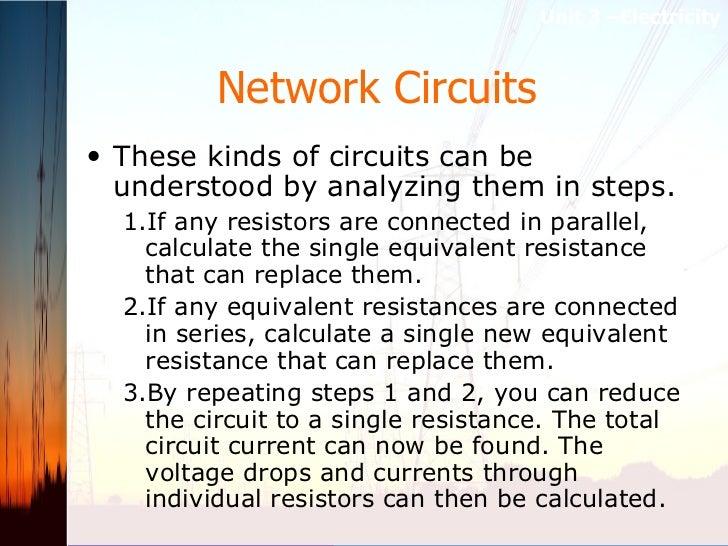 Network Circuits   <ul><li>These kinds of circuits can be understood by analyzing them in steps.  </li></ul><ul><ul><li>If...