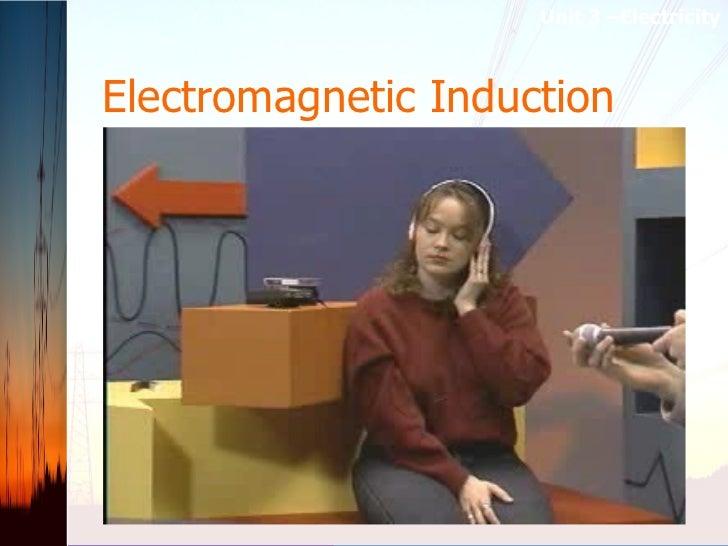 Electromagnetic Induction   Unit 3 –Electricity