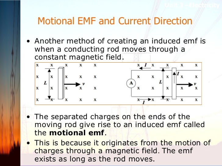 Motional EMF and Current Direction  <ul><li>Another method of creating an induced emf is when a conducting rod moves throu...