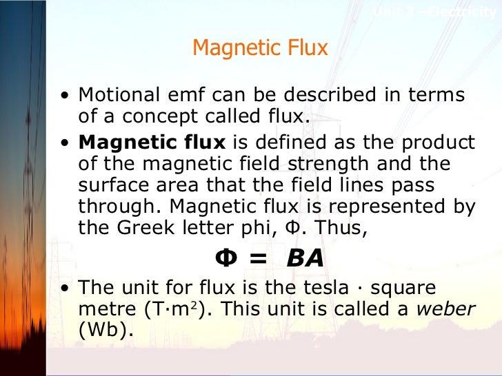 Magnetic Flux  <ul><li>Motional emf can be described in terms of a concept called flux. </li></ul><ul><li>Magnetic flux  i...