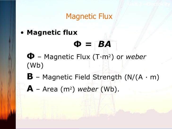 Magnetic Flux  <ul><li>Magnetic flux   </li></ul><ul><li>Φ=  BA </li></ul><ul><li>Φ  – Magnetic Flux (T·m 2 ) or  weber ...