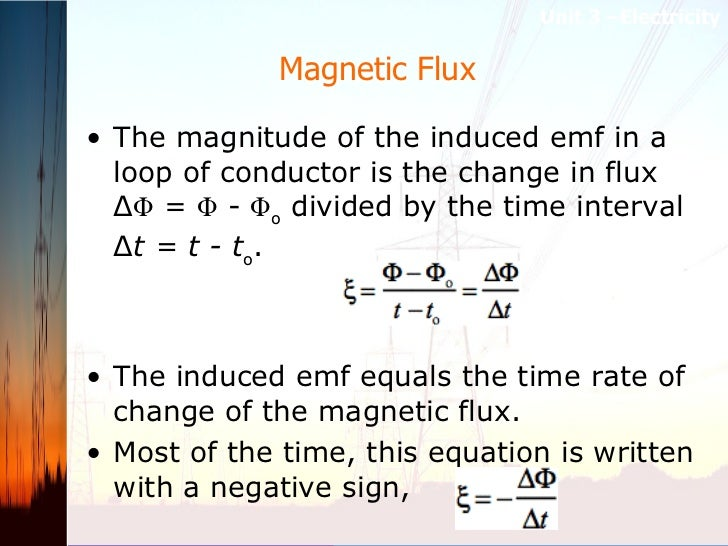Magnetic Flux  <ul><li>The magnitude of the induced emf in a loop of conductor is the change in flux Δ Φ = Φ - Φ o  di...