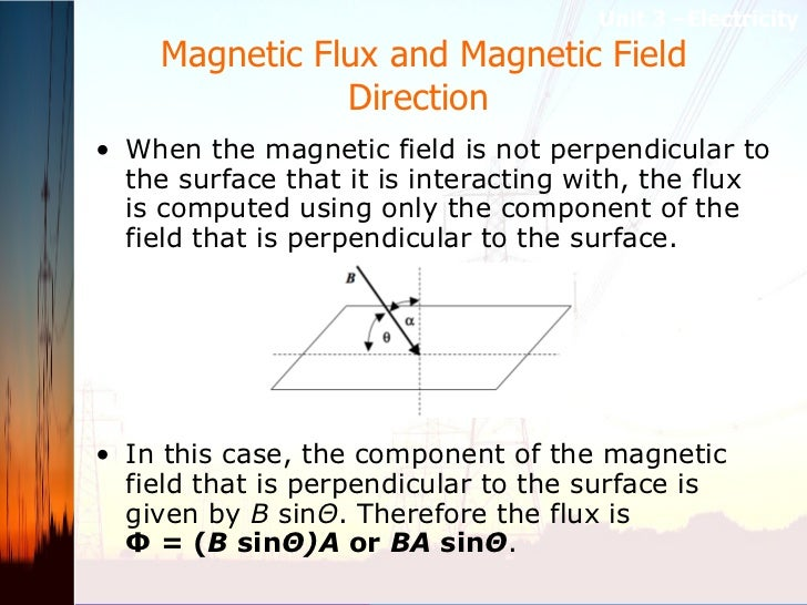 Magnetic Flux and Magnetic Field Direction  <ul><li>When the magnetic field is not perpendicular to the surface that it is...