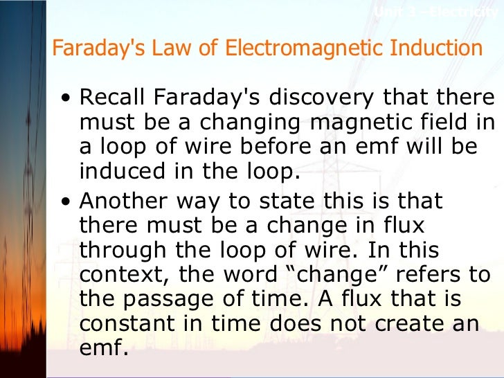 Faraday's Law of Electromagnetic Induction  <ul><li>Recall Faraday's discovery that there must be a changing magnetic fiel...