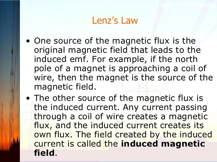 Lenz's Law  <ul><li>One source of the magnetic flux is the original magnetic field that leads to the induced emf. For exam...