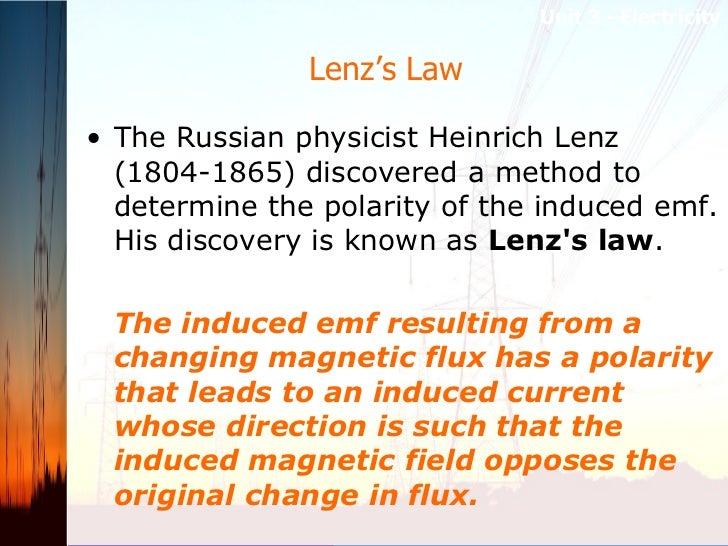 Lenz's Law  <ul><li>The Russian physicist Heinrich Lenz (1804-1865) discovered a method to determine the polarity of the i...