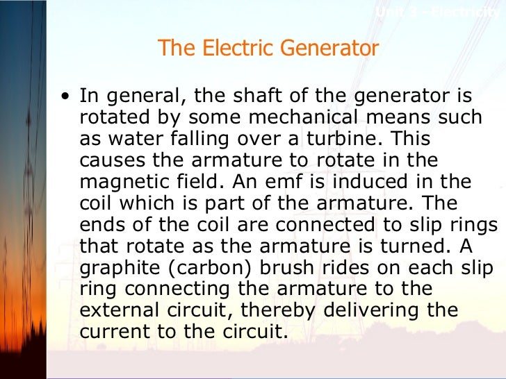 The Electric Generator  <ul><li>In general, the shaft of the generator is rotated by some mechanical means such as water f...