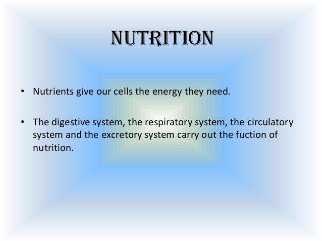 Nutrition • Nutrients give our cells the energy they need.  • The digestive system, the respiratory system, the circulator...