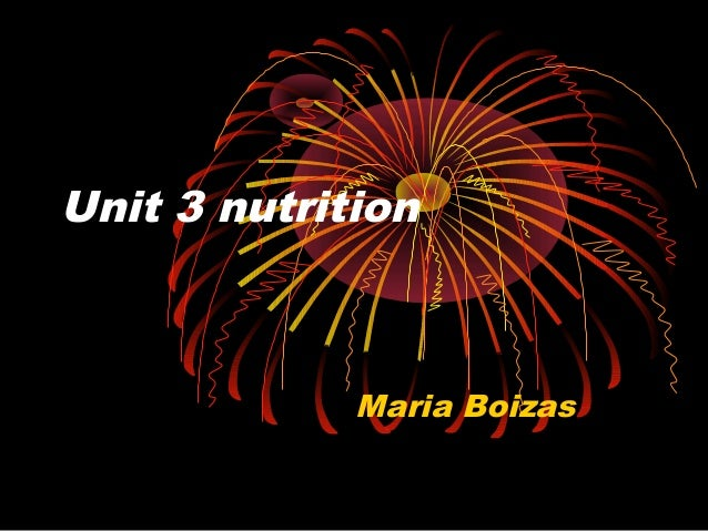 Unit 3 nutrition             Maria Boizas