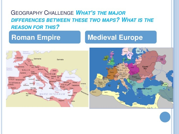 GEOGRAPHY CHALLENGE WHAT'S THE MAJORDIFFERENCES BETWEEN THESE TWO MAPS? WHAT IS THEREASON FOR THIS?Roman Empire           ...