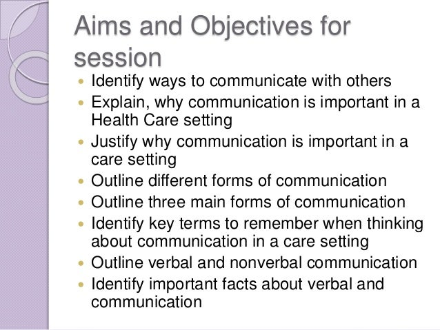 understand why effective communication 1 understand why effective communication is important in adult social care settings 11 identify the different reasons people communicate 12 explain how communication affects relationships in an adult social care settings reasons may include: expressing and sharing.