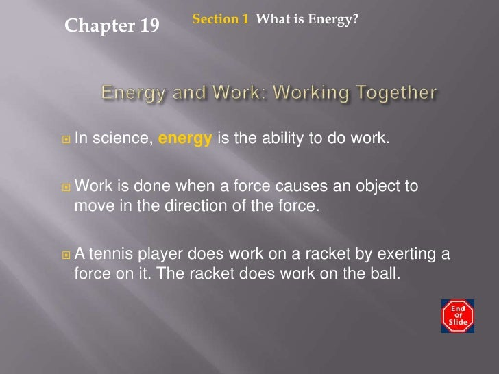Section 1  What is Energy?<br />Chapter 19<br />Energy and Work: Working Together<br />In science, energy is the ability t...